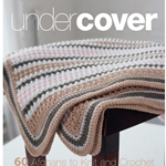 Under Cover: 60 Afghans to Knit and Crochet