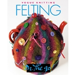 Vogue Knitting On the Go! Felting