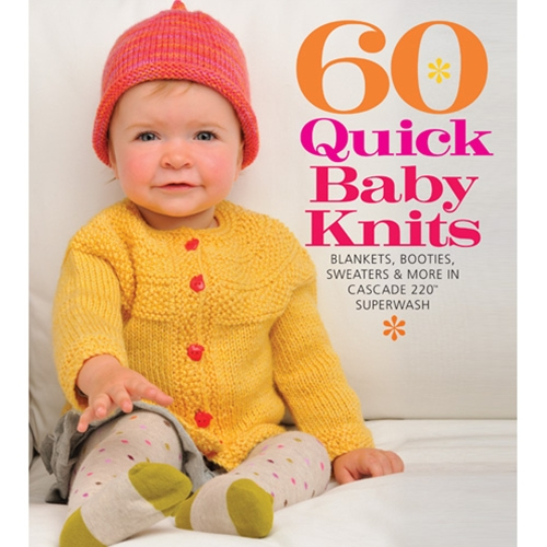 60 Quick Baby Knits in Cascade 220 Superwash