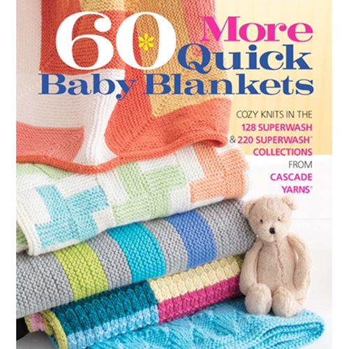 60 More Quick Baby Blankets: Cozy Knits in the 128 Superwash and 220 Superwash Collections from Cascade Yarns