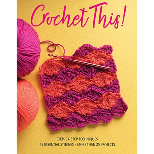 Crochet This! Step-by-Step Techniques