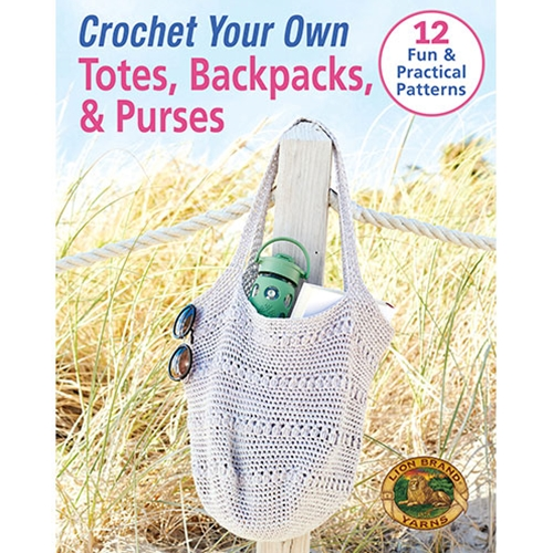 Crochet Your Own Totes, Backpacks, & Purses: 12 Fun & Practical Patterns