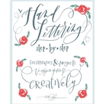 Hand Lettering Step-by-Step: Techniques and Projects to Express Yourself Creatively